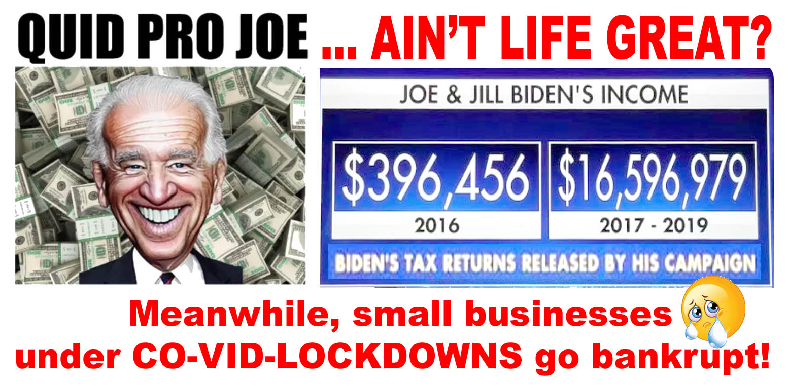 BIDEN - QUID PRO JOE - AINT LIFE GREAT - WHILE COVID LOCKDOWNS BUSINESSES FAIL - JPEG.jpg