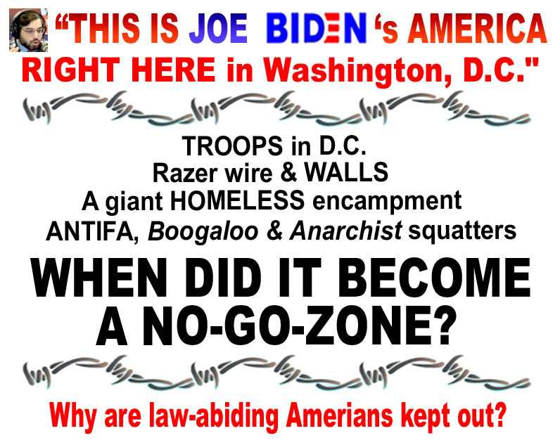 BIDEN -  WASHINGTON DC IS A NO-GO-ZONE - WHY ARE AMERICANS KEPT OUT WITH RAZOR-WIRE - JPEG.jpg