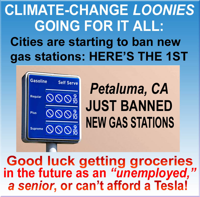CLIMATE CHANGE - LOONIES IN PETALUMA-CA JUST BANNED NEW GAS STATIONS - JPEG.jpg