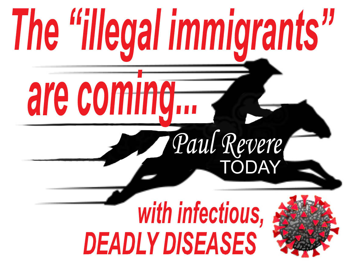 PAUL REVERE TODAY  - THE ILLEGALS ARE COMING - WITH  covid -- JPEG.jpg
