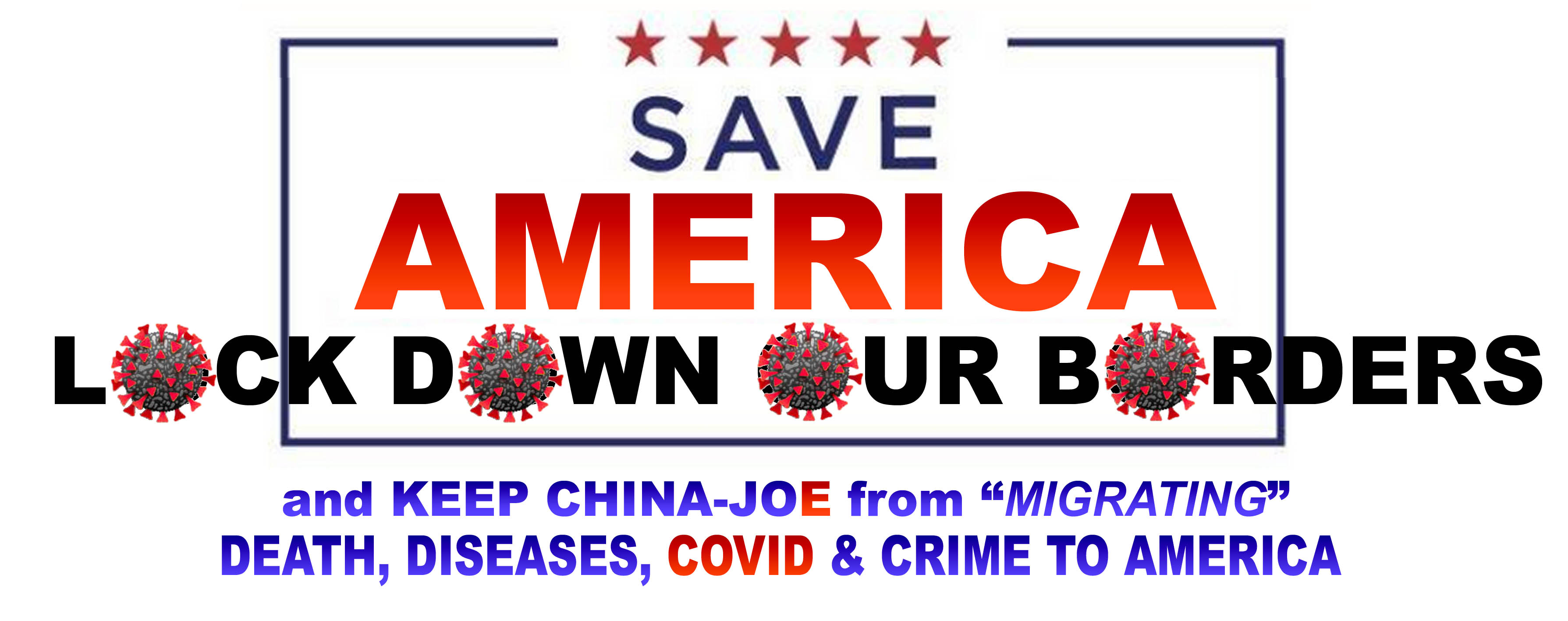 SAVE AMERICA - LOCK DOWN OUR BORDERS - AND KEEP JOE FROM MIGRATING COVID-DEATH-DISEASES TO AME...jpg